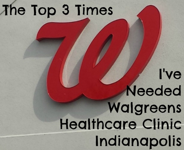 The Top Three Times I've Needed Walgreens Healthcare Clinic Indianapolis