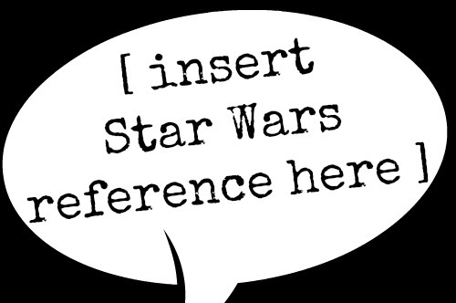8 lines I love to quote from Star Wars - Life in the Fishbowl